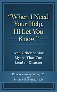When I Need Your Help I'll Let You Know: And Other Senior Myths That Can Lead to Disaster