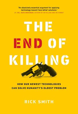 The End of Killing: How Our Newest Technologies Can Solve Humanitys Oldest Problem