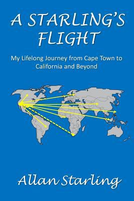 A Starling's Flight: My Lifelong Journey From Cape Town to California and Beyond