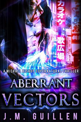 Aberrant Vectors: A Michael Bishop Supernatural Adventure (The Dossiers of Asset 108)