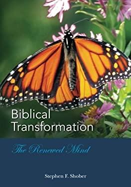 BIBLICAL TRANSFORMATION--The Renewed Mind