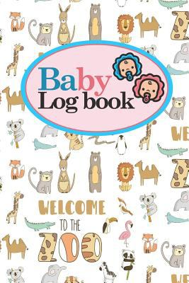 Baby Logbook: Baby Daily Log Sheet, Baby Tracker Daily, Baby Log Book, Newborn Baby Log Book, Cute Zoo Animals Cover, 6 x 9 (Baby Logbooks) (Volume 96