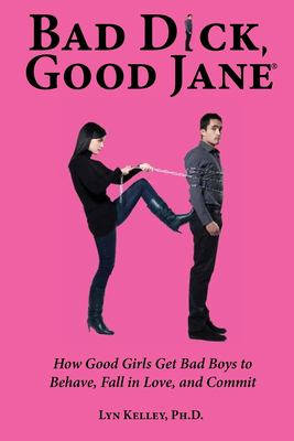 Bad Dick, Good Jane: How Good Girls Get Bad Boys to Behave, Fall in Love and Com (Dear Jane) (Volume 12)