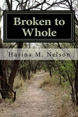 Broken to Whole: Overcoming Heartbreak - God's Way!