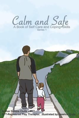 Calm and Safe - A Book of Self Care and Coping Skills: Series 1