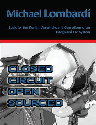 Closed Circuit | Open Sourced: Logic for the Design, Assembly, and Operations of an Integrated Life System
