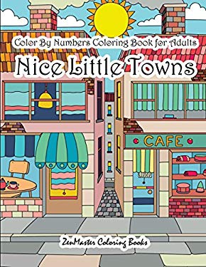 Color By Numbers Coloring Book for Adults Nice Little Town: Adult Color By Number Book of Small Town Buildings and Scenes (Adult Color By Number Color