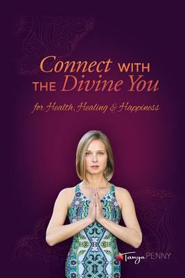 Connect with the Divine You: For Health, Healing & Happiness