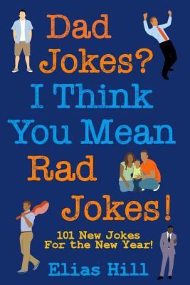 Dad Jokes? I Think You Mean Rad Jokes!: 101 New Dad Jokes For The New Year