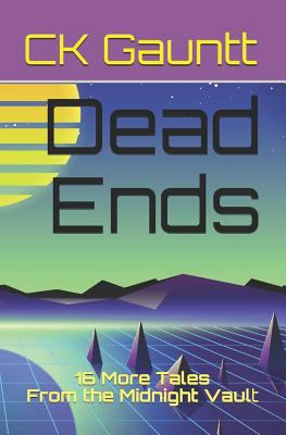 Dead Ends: 16 More Tales From the Midnight Vault