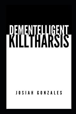 Dementelligent Killtharsis