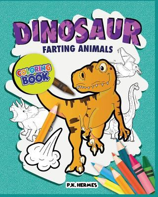 Dinosaur Farting Animals Coloring Books: Funny, Silly, Crazy ; Relaxation for All Ages.
