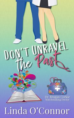 Don't Unravel the Past (Dr. Brogan Corkie Matchmaking Doctor)