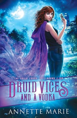Druid Vices and a Vodka (The Guild Codex: Spellbound)