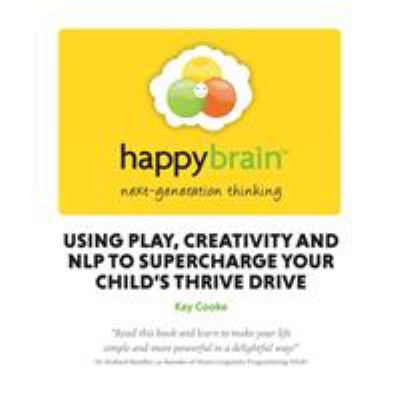 Happy Brain: Using Nlp to Supercharge Your Childs Thrive Drive