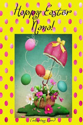 Happy Easter Nana! (Coloring Card): (Personalized Card) Inspirational Easter & Spring Messages, Wishes, & Greetings!