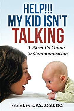 Help! My Kid Isn't Talking!: A Parent's Guide to Communication