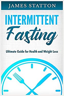 Intermittent Fasting: Ultimate Guide for Health and Weight Loss
