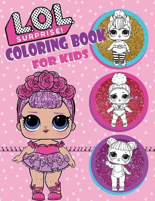 L.O.L. Surprise! Coloring Book For Kids: Over 150 JUMBO Coloring Pages That Are Perfect for Beginners: For Girls, Boys, and Anyone Who Loves An L.O.L