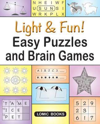 Light & Fun! Easy Puzzles and Brain Games: Includes Word Searches, Spot the Odd One Out, Crosswords, Logic Games, Find the Differences, Mazes, Unscram