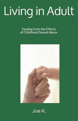 Living in Adult: Healing from the Effects of Childhood Sexual Abuse