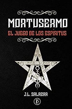 MORTUSERMO: EL JUEGO DE LOS ESPRITUS (Spanish Edition)