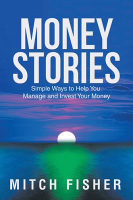 Money Stories: Simple Ways to Help You Manage and Invest Your Money