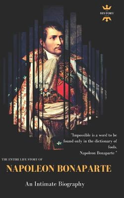 Napoleon Bonaparte: An Intimate Biography