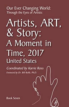 Our Ever Changing World: #7 A Moment in time 2017, Artist Art & Story: United States (Volume 7)