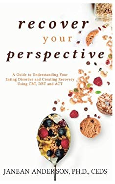 Recover Your Perspective:: A Guide To Understanding Your Eating Disorder and Creating Recovery Using CBT, DBT, and ACT