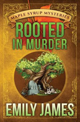 Rooted in Murder: Maple Syrup Mysteries
