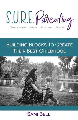 S.U.R.E. Parenting: Building Blocks to Create Their Best Childhood