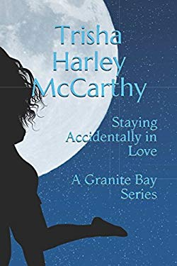 Staying Accidentally in Love (A Granite Bay Series)