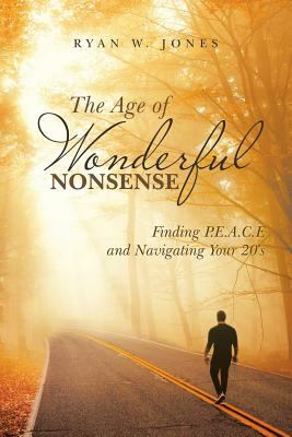 The Age of Wonderful Nonsense: Finding P.E.A.C.E and Navigating Your 20's