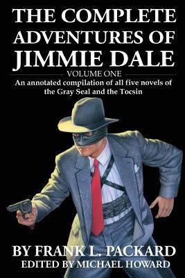 The Complete Jimmie Dale: Volume One: An Annotated Compilation of all five novels of the Gray Seal and the Tocsin (Volume 1)