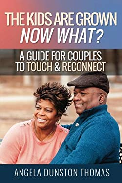 The Kids Are Grown, Now What?: A Guide for Couples to Touch & Reconnect