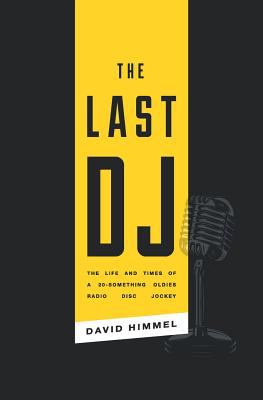 The Last DJ: The Life and Times of a 20-Something Oldies Radio Disc Jockey