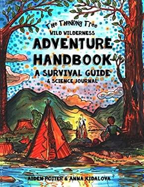 The Thinking Tree - Wild Wilderness - Adventure Handbook: A Survival Guide  & Science Handbook