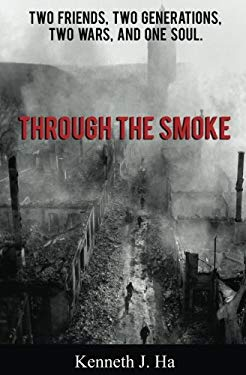 Through the Smoke: Two Friends, Two Generations, Two Wars, and One Soul