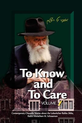 To Know and To Care: Anthology of Chassidic Stories about the Lubavitcher Rebbe Rabbi Menachem M. Schneerson (Volume 1)