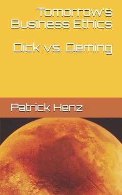 Tomorrows Business Ethics: Dick vs. Deming