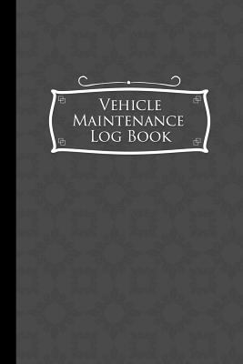 Vehicle Maintenance Log Book: Repairs And Maintenance Record Book for Cars, Trucks, Motorcycles and Other Vehicles with Parts List and Mileage Log, ..