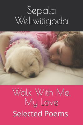 Walk With Me, My Love Selected Poems