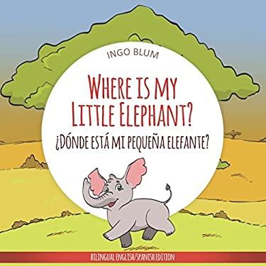 Where Is My Little Elephant? - Dnde est mi pequea elefante?: Bilingual Children's Book Spanish English (Where is...? - Dnde est...?)