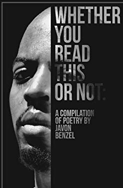 Whether You Read This Or Not: A Compilation of Poetry By Javon Benzel