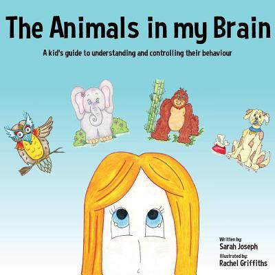 The Animals in my Brain: A kids guide to understanding and controlling their behaviour