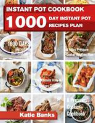 Instant Pot Cookbook: 1000 Day Instant Pot Recipes Plan: 1000 Days Instant Pot Diet Cookbook:3 Years Pressure Cooker Recipes Plan:The Ultimate Instant