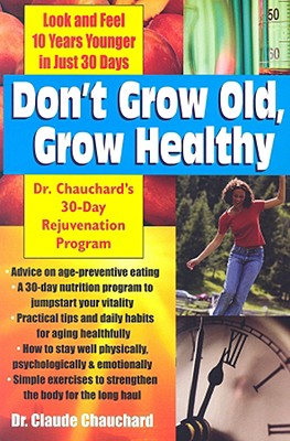Don't Grow Old, Grow Healthy: Dr. Chauchard's 30-Day Rejuvenation Program