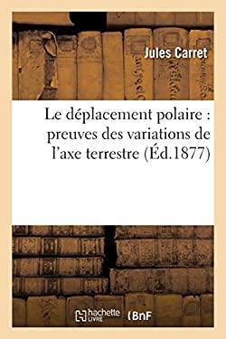 Le Deplacement Polaire: Preuves Des Variations de L'Axe Terrestre (Sciences) (French Edition)