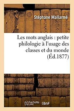 Les Mots Anglais Petite Philologie A L'Usage Des Classes Et Du Monde (French Edition)